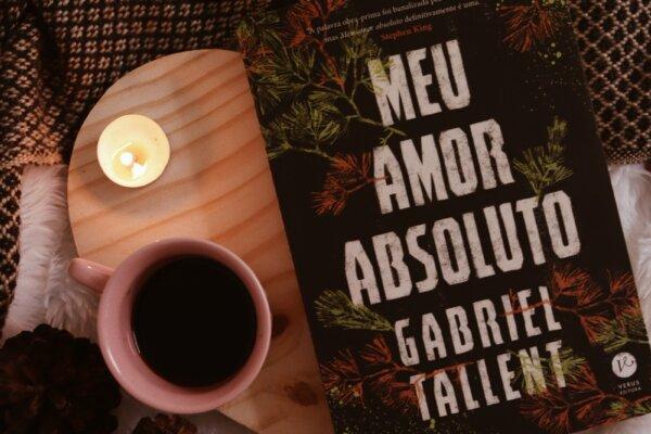 Meu amor absoluto – Gabriel Tallent | Resenha